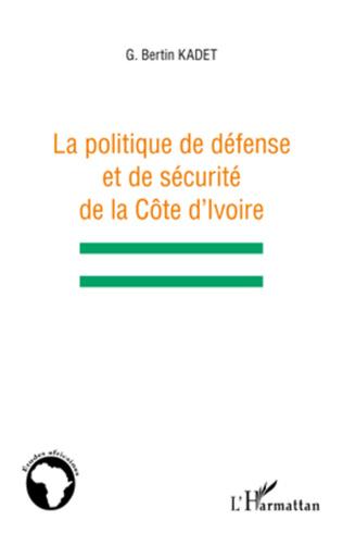 Couverture La politique de défense et de sécurité de la Côte d'Ivoire