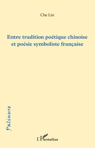Couverture Entre tradition poétique chinoise et poésie symboliste française