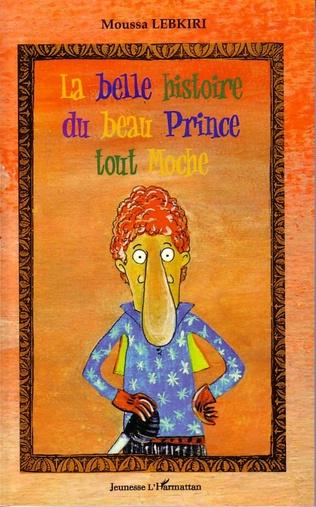 Couverture La belle histoire du beau Prince tout Moche
