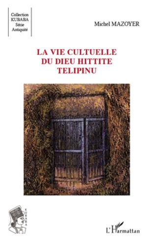 Couverture La vie cultuelle du dieu hittite Télipinu