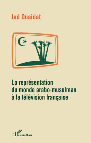 Couverture La représentation du monde arabo-musulman à la télévision française