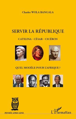 Couverture Servir la République Catilina - César - Cicéron