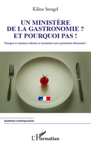 Couverture Un ministère de la Gastronomie et pourquoi pas !