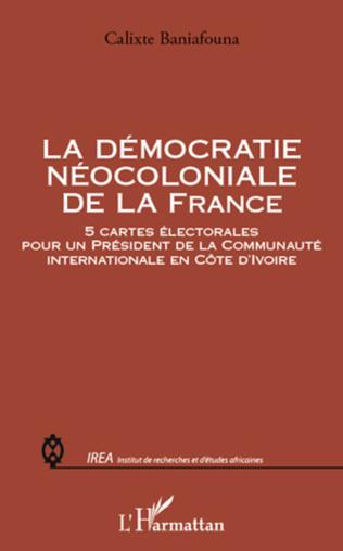 Couverture La démocratie néocoloniale de la France