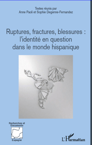 Couverture Ruptures, fractures, blessures : l'identité en question dans le monde hispanique