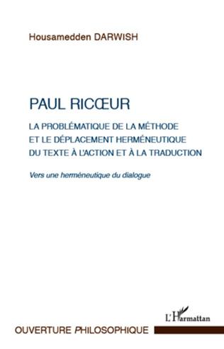 Couverture Paul Ricoeur. La problématique de la méthode et le déplacement herméneutique du texte à l'action et à la traduction
