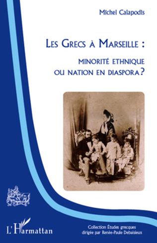 Couverture Les Grecs à Marseille : minorité ethnique ou nation en dispora ?