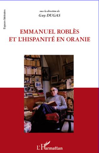Couverture Emmanuel Roblès et l'hispanité en oranie