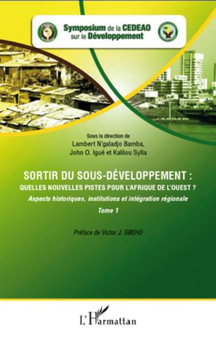 Couverture Sortir du sous-développement : quelles nouvelles pistes pour l'Afrique de l'Ouest ? (Tome 1)