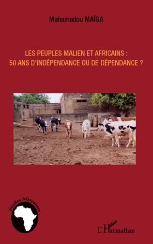 Couverture Les peuples maliens et africains : 50 ans d'indépendance ou de dépendance ?