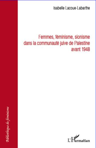 Couverture Femmes féminisme sionisme dans la communauté juive de Palestine avant 1948