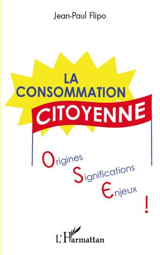 Couverture La consommation citoyenne : origines, significations, enjeux