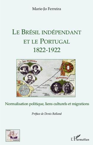 Couverture Le Brésil indépendant et le Portugal 1822-1922