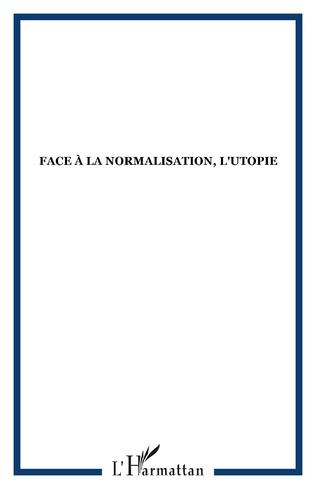 Couverture Face à la normalisation, l'utopie