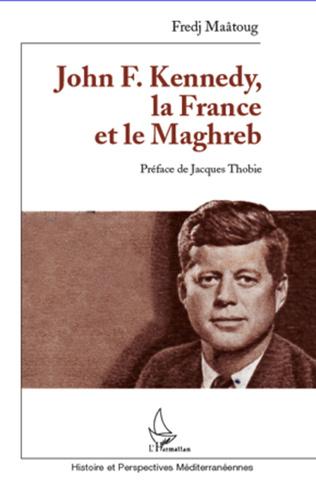 Couverture John F. Kennedy, la France et le Maghreb