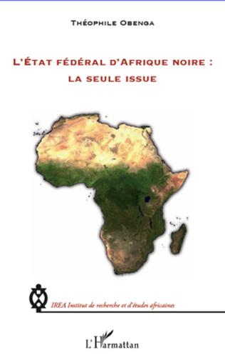 Couverture L'Etat fédéral d'Afrique noire : la seule issue