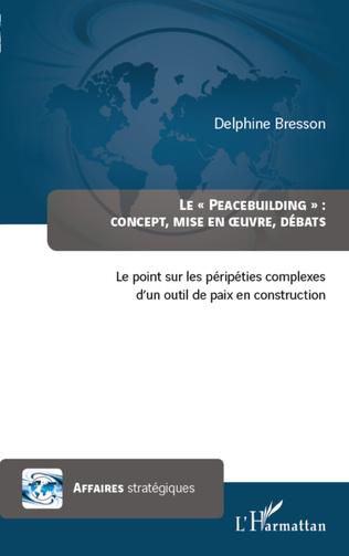 Couverture Peacebuilding : concept, mise en oeuvre, débats