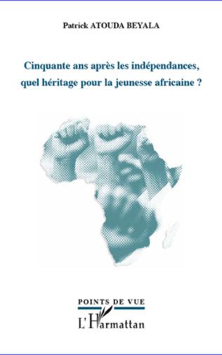 Couverture Cinquante ans après les indépendances, quel héritage pour la jeunesse africaine ?