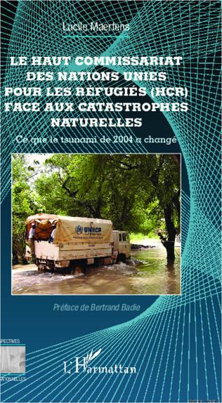 Couverture Le Haut Commissariat des Nations Unies pour les Réfugiés (HCR) face aux catastrophes naturelles