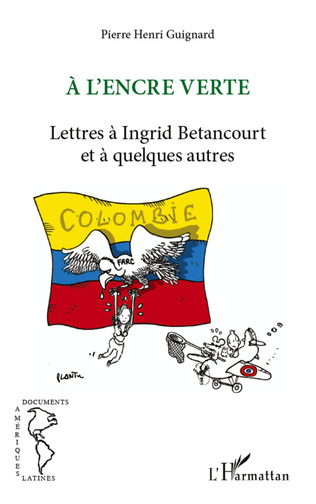 Couverture A l'encre verte. Lettres à Ingrid Betancourt et à quelques autres