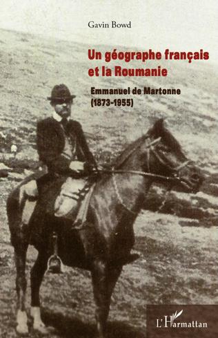Couverture Un géographe français et la Roumanie : Emmanuel de Martonne (1873-1955)