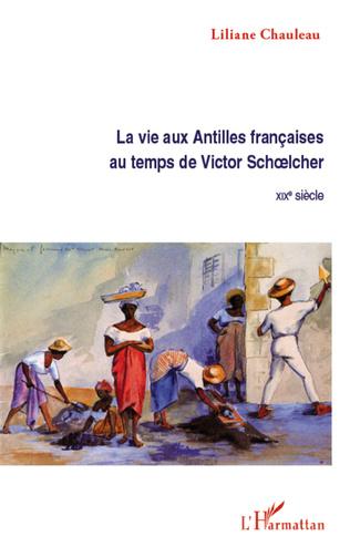 Couverture La vie aux Antilles françaises au temps de Victor Schoelcher