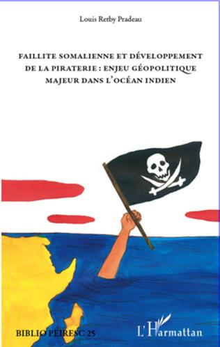Couverture Faillite somalienne et développement de la piraterie : enjeu géopolitique majeur dans l'Océan Indien
