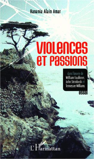 Couverture Violences et passions dans l'oeuvre de William Faulkner, John Steinbeck et Tennessee Williams