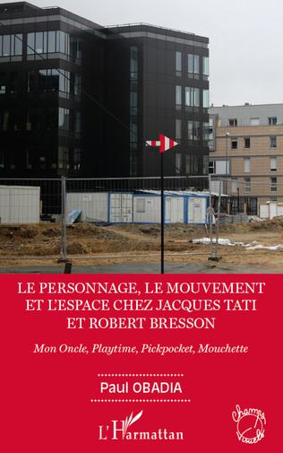 Couverture Le personnage, le mouvement et l'espace de Jacques Tati et Robert Bresson
