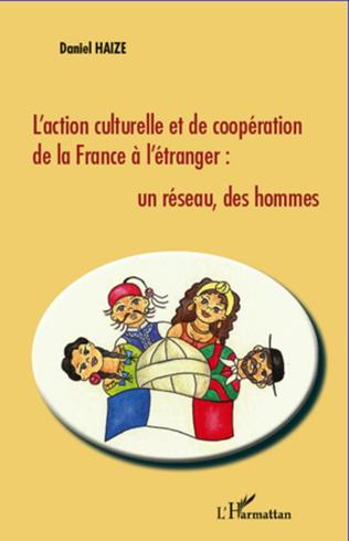 Couverture L'action culturelle et de coopération de la France à l'étranger : un réseau, des hommes
