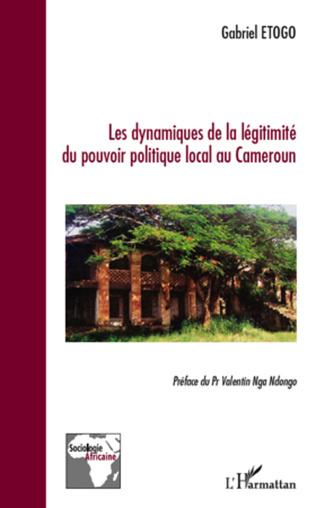 Couverture Les dynamiques de la légitimité du pouvoir politique local au Cameroun