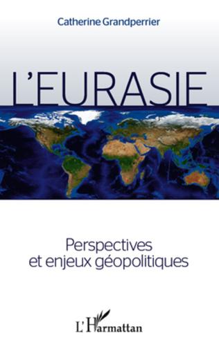 Couverture L'Eurasie. Perspectives et enjeux géopolitiques