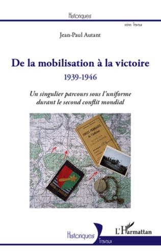 Couverture De la mobilisation à la victoire (1939-1946)