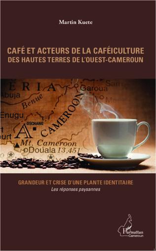 Couverture Café et acteurs de la caféiculture des hautes terres de l'Ouest-Cameroun