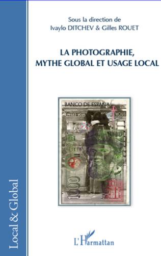 Couverture La photographie, mythe global et usage local