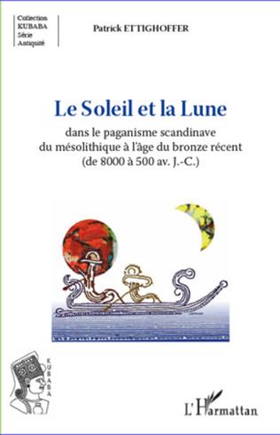 Couverture Le Soleil et la Lune dans le paganisme scandinave du mésolithique à l'âge du bronze récent (de 8000 à 500 av.J.-C.)