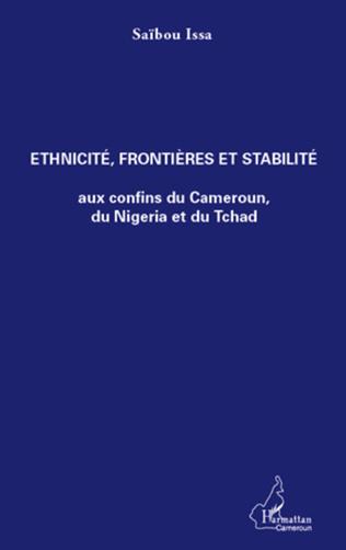 Couverture Ethnicité, frontières et stabilité aux confins du Cameroun, du Nigeria et du Tchad