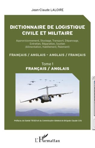 Couverture Dictionnaire de logistique civile et militaire (Tome 1)