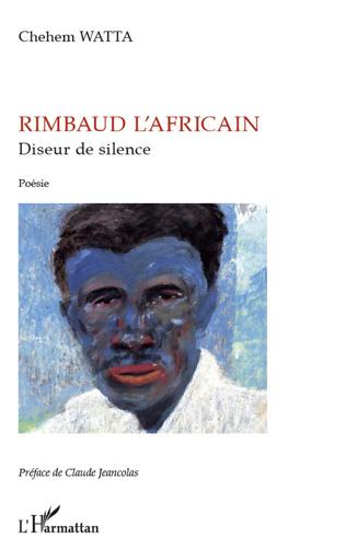 Couverture Rimbaud l'africain, diseur de silence