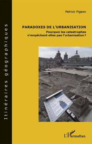 Couverture Paradoxes de l'urbanisation : pourquoi les catastrophes n'empêchent-elles pas l'urbanisation ?