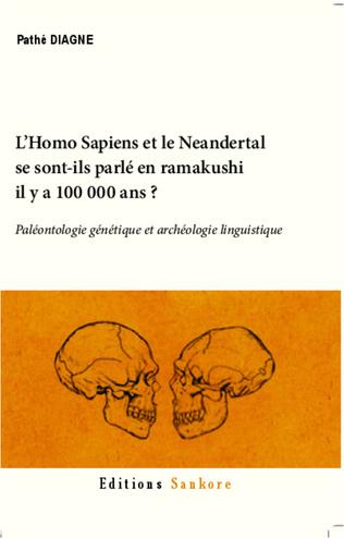 Couverture L'Homo Sapiens et le Neandertal se sont-ils parlé en ramakushi il y a 100000 ans ?