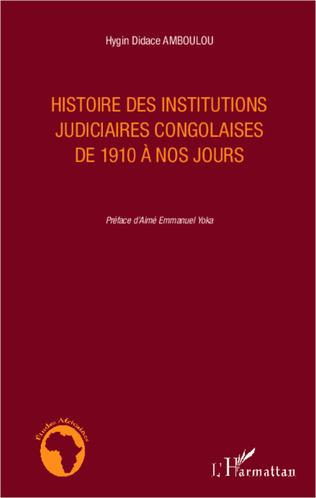Couverture Histoire des institutions judiciaires congolaises de 1910 à nos jours