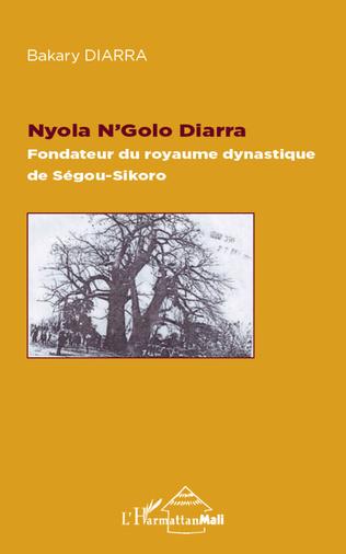 Couverture Nyola N'Golo Diarra Fondateur du royaume dynastique de Ségou-Sikoro