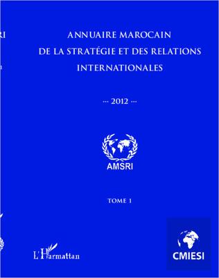Couverture Annuaire marocain de la stratégie et des relations internationales 2012 (Tome 1)