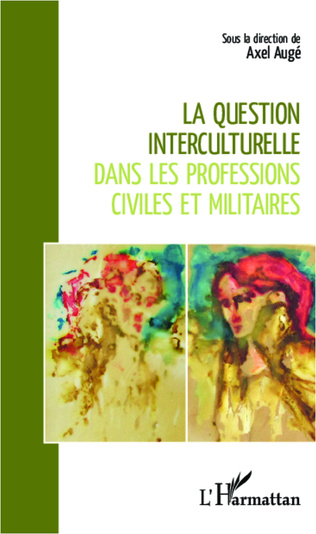 Couverture La question interculturelle dans les professions civiles et militaires