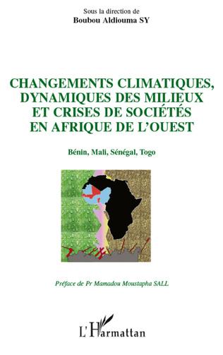 Couverture Changements climatiques, dynamiques des milieux et crises de sociétés en Afrique de l'Ouest