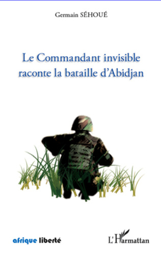 Couverture Le Commandant invisible raconte la bataille d'Abidjan