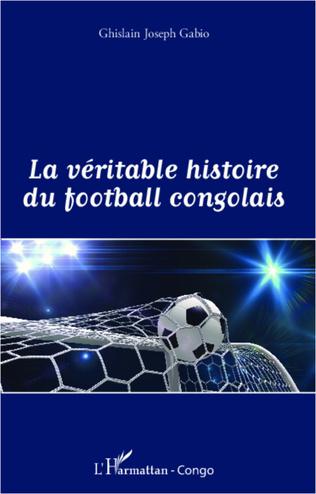 Couverture La véritable histoire du football congolais