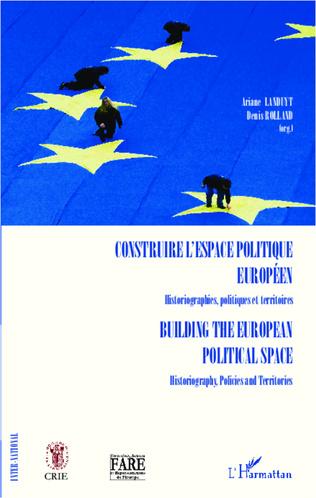 Couverture Construire l'espace politique européen Historiographies, politiques et territoires