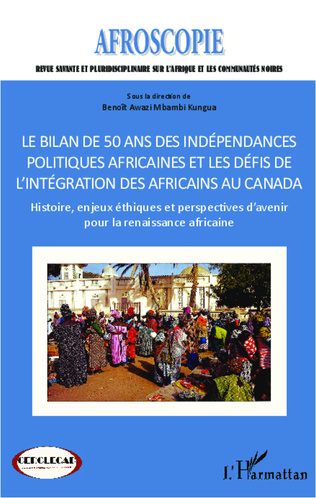 Couverture Bilan de 50 ans des indépendances politiques africaines et les défis de l'intégration des africains au Canada